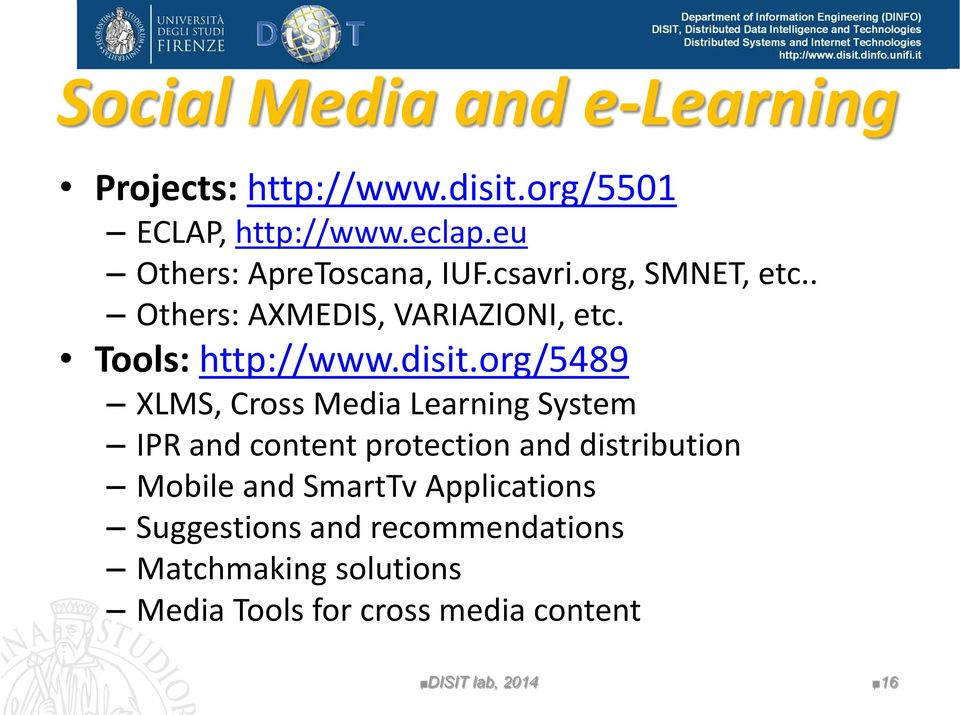 csavri.org, SMNET, etc.. Others: AXMEDIS, VARIAZIONI, etc. Tools: http://www.disit.