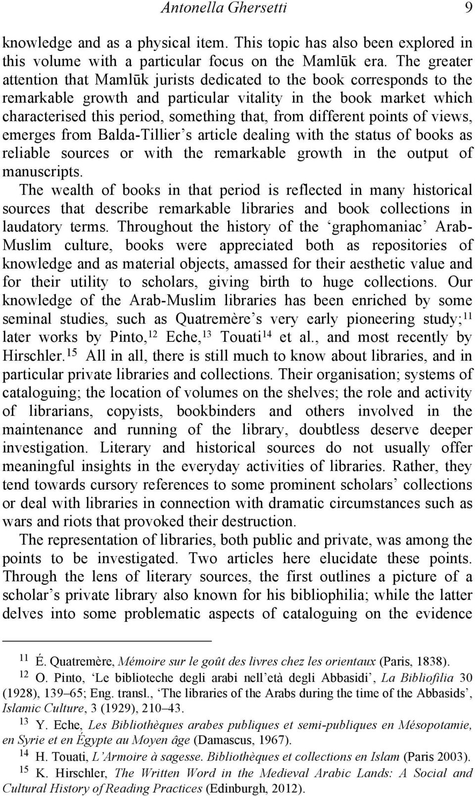 different points of views, emerges from Balda-Tillier s article dealing with the status of books as reliable sources or with the remarkable growth in the output of manuscripts.