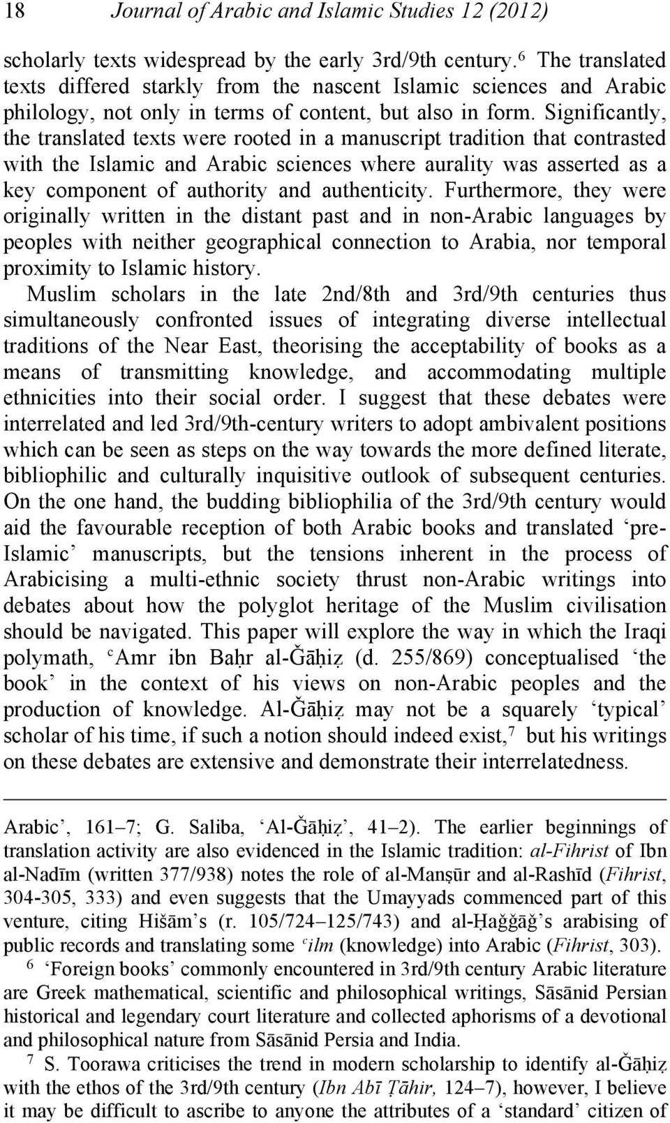 Significantly, the translated texts were rooted in a manuscript tradition that contrasted with the Islamic and Arabic sciences where aurality was asserted as a key component of authority and