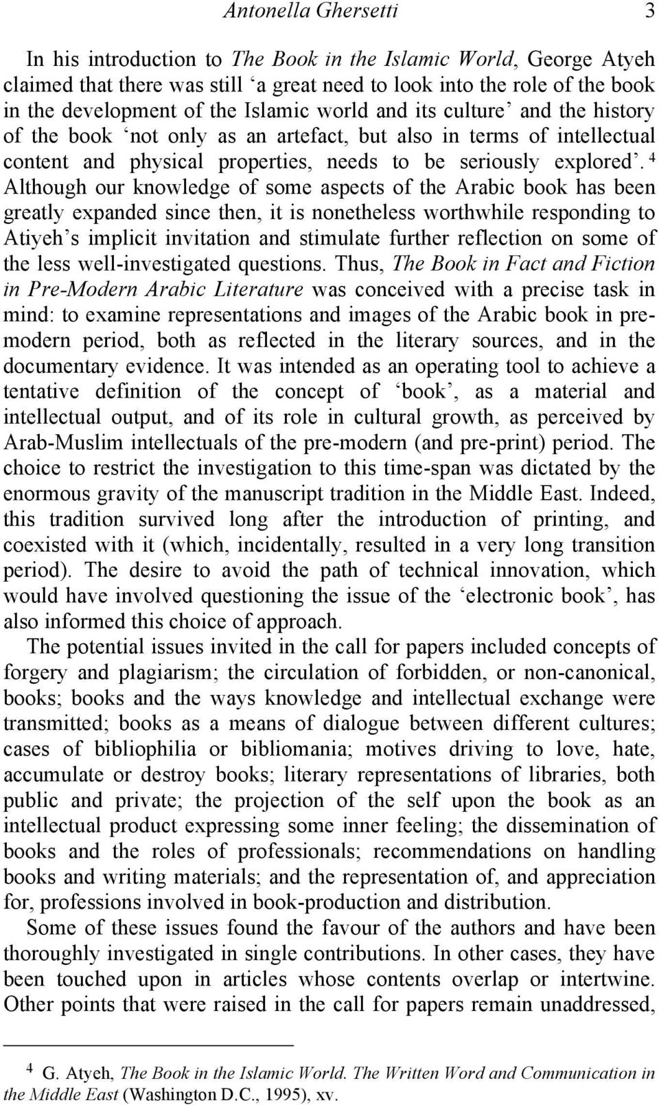4 Although our knowledge of some aspects of the Arabic book has been greatly expanded since then, it is nonetheless worthwhile responding to Atiyeh s implicit invitation and stimulate further