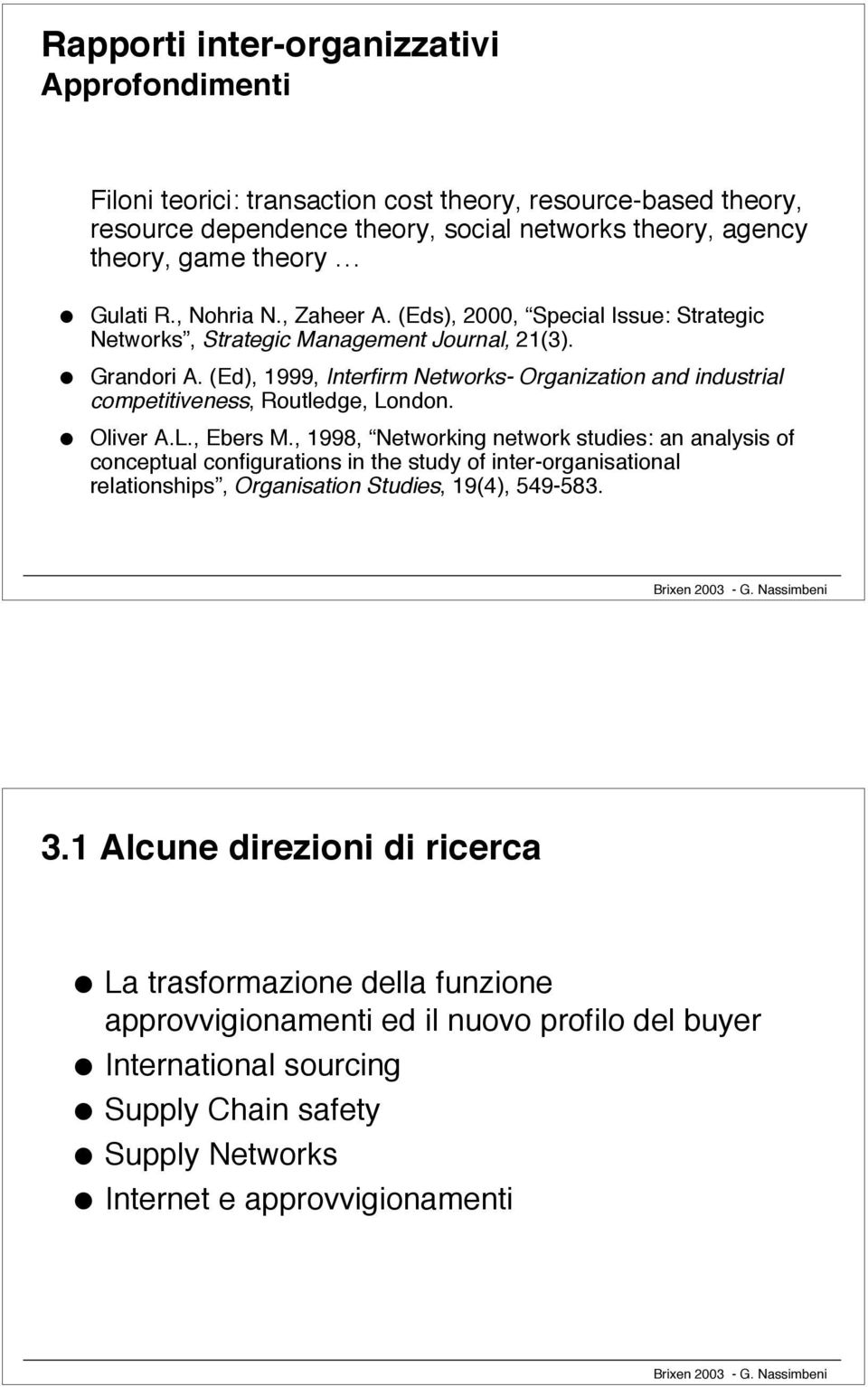 (Ed), 1999, Iterfirm Networks- Orgaizatio ad idustria competitiveess, Routedge, Lodo. Oiver A.L., Ebers M.