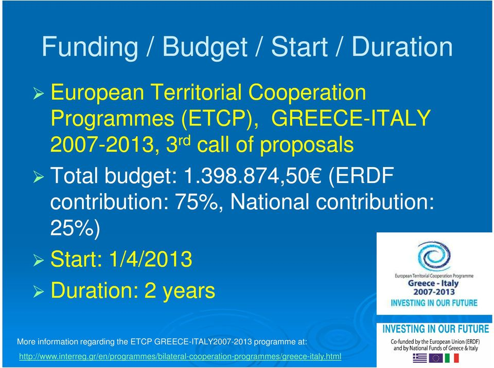 874,5 874,50 (ERDF contribution: 75%, National contribution: 25%) Start: 1/4/2013 Duration: 2 years More