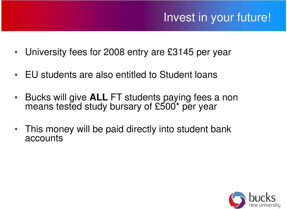 also entitled to Student loans Bucks will give ALL FT students