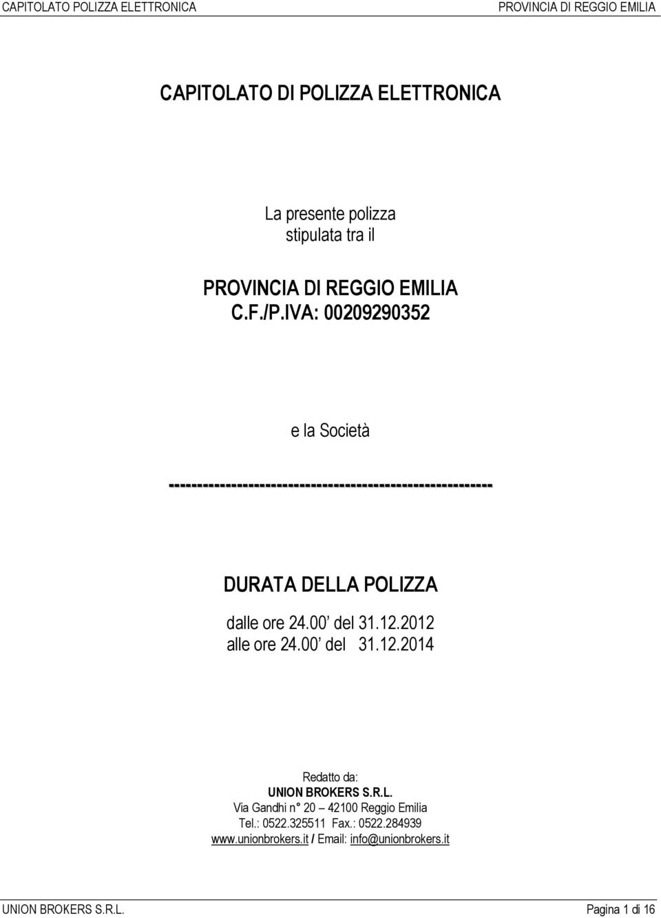 dalle ore 24.00 del 31.12.2012 alle ore 24.00 del 31.12.2014 Redatto da: UNION BROKERS S.R.L.