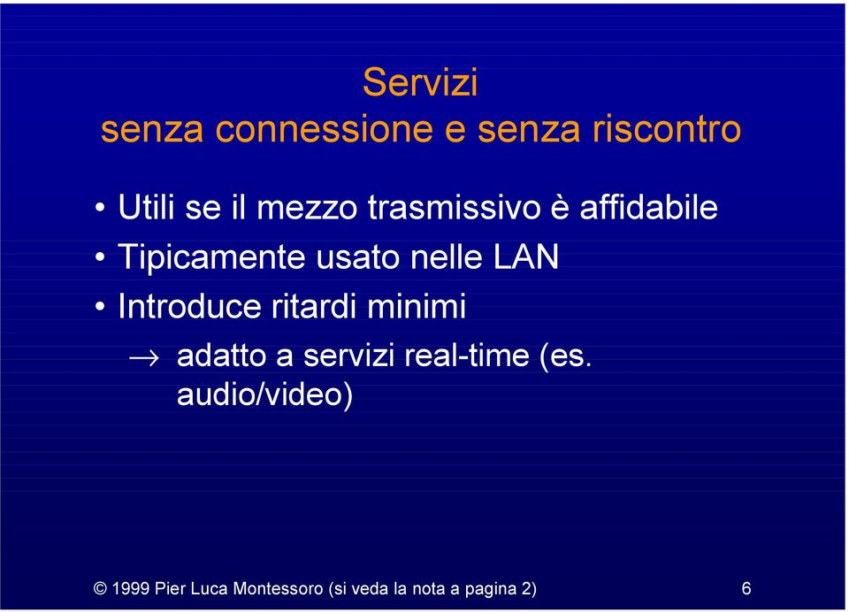 Introduce ritardi minimi adatto a servizi real-time (es.