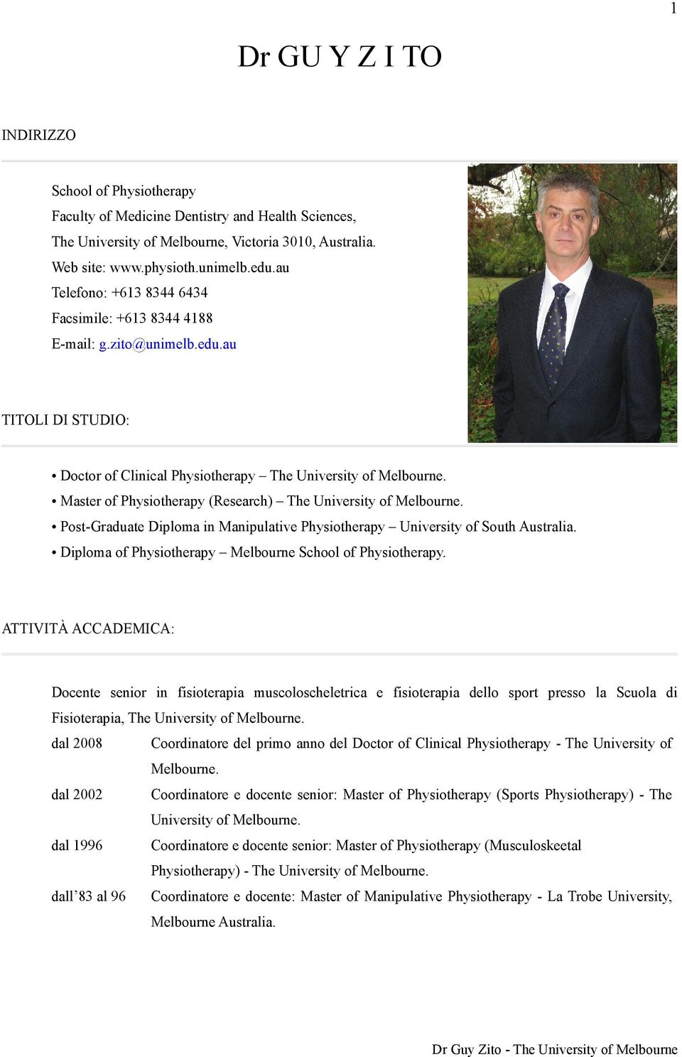 Master of Physiotherapy (Research) The University of Melbourne. Post-Graduate Diploma in Manipulative Physiotherapy University of South Australia.