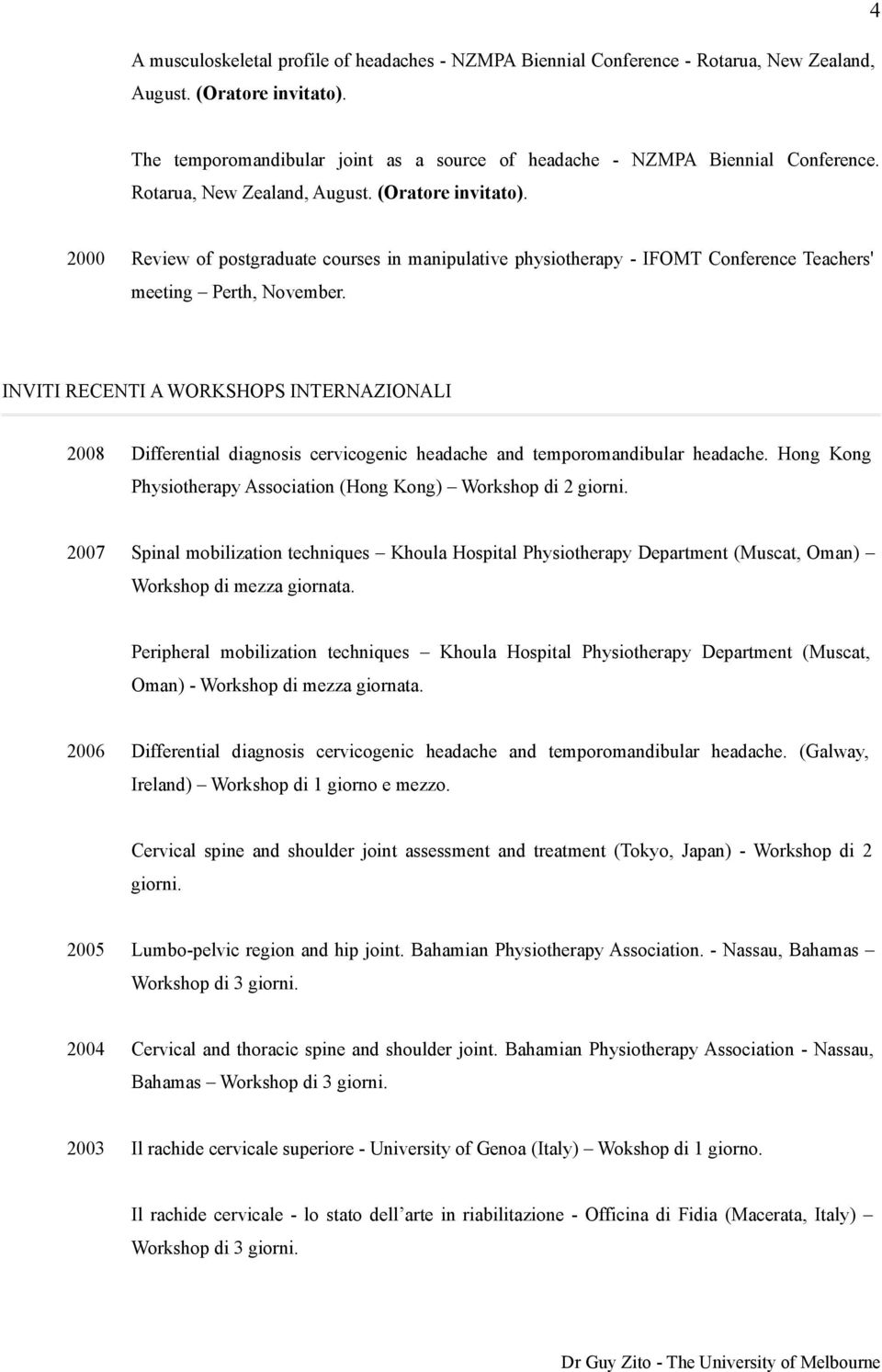 2000 Review of postgraduate courses in manipulative physiotherapy - IFOMT Conference Teachers' meeting Perth, November.
