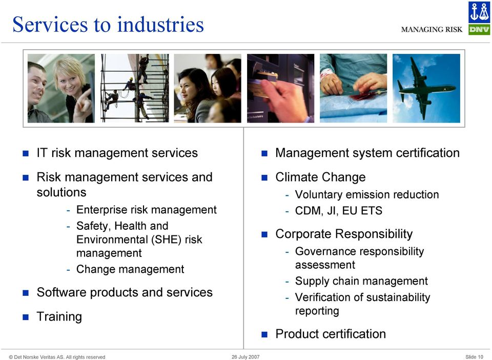 Management system certification Climate Change - Voluntary emission reduction - CDM, JI, EU ETS Corporate Responsibility -