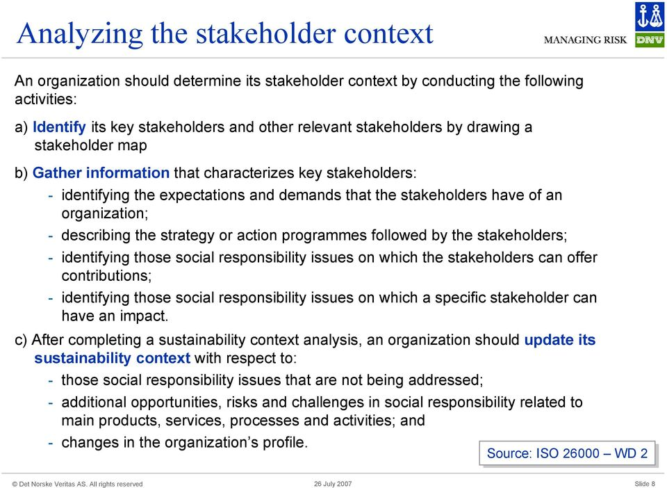 strategy or action programmes followed by the stakeholders; - identifying those social responsibility issues on which the stakeholders can offer contributions; - identifying those social