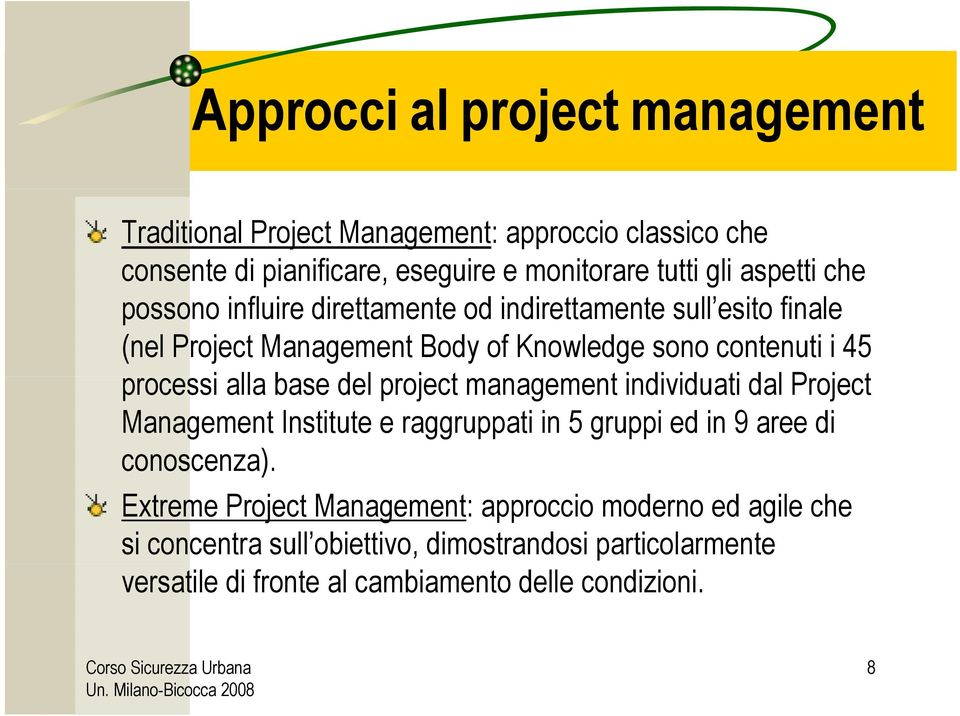 alla base del project management individuati dal Project Management Institute e raggruppati in 5 gruppi ed in 9 aree di conoscenza).