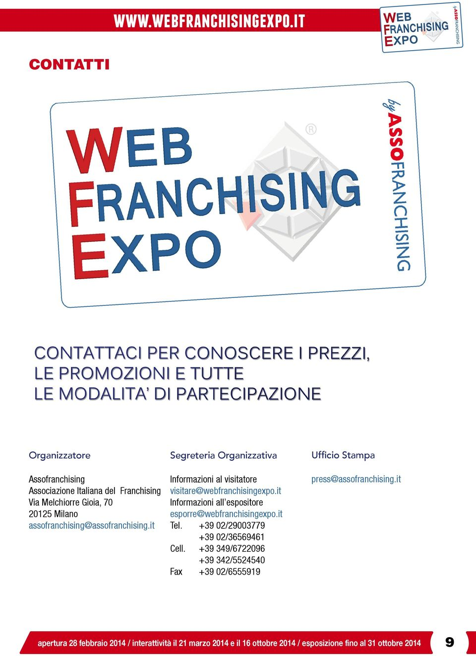 it Informazioni all espositore esporre@webfranchisingexpo.it Tel. +39 02/29003779 +39 02/36569461 Cell.