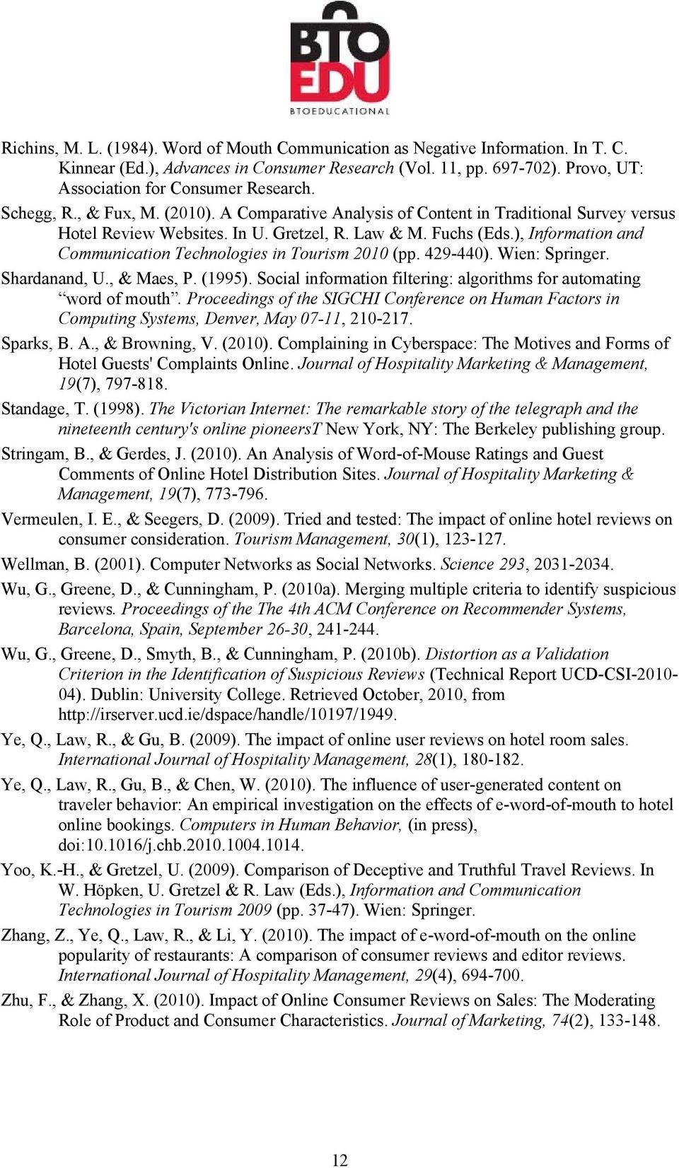 ), Information and Communication Technologies in Tourism 2010 (pp. 429-440). Wien: Springer. Shardanand, U., & Maes, P. (1995). Social information filtering: algorithms for automating word of mouth.