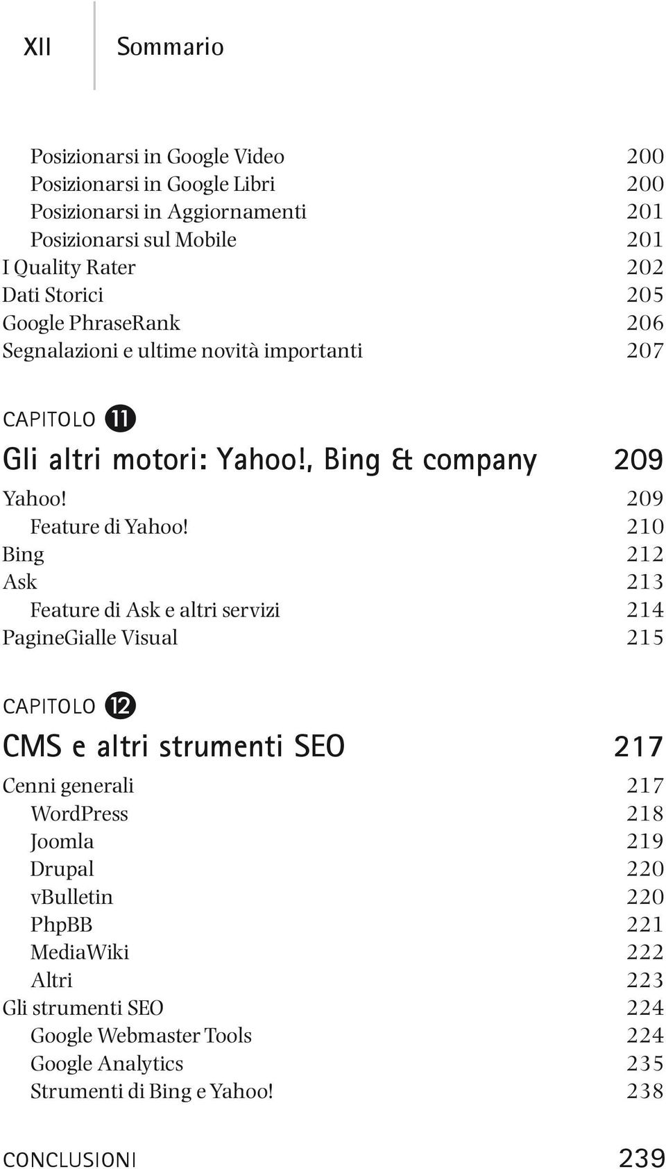 210 Bing 212 Ask 213 Feature di Ask e altri servizi 214 PagineGialle Visual 215 CMS e altri strumenti SEO 217 Cenni generali 217 WordPress 218 Joomla 219 Drupal