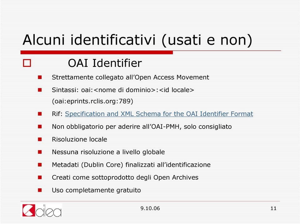 org:789) Rif: Specification and XML Schema for the OAI Identifier Format Non obbligatorio per aderire all OAI-PMH, solo