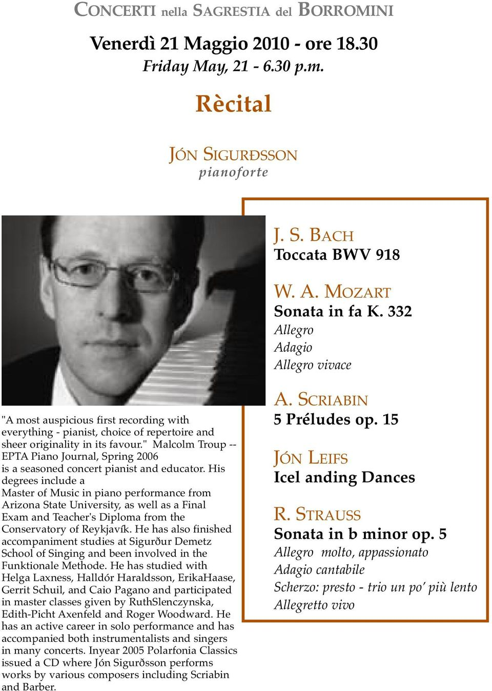 """ Malcolm Troup -- EPTA Piano Journal, Spring 2006 is a seasoned concert pianist and educator."