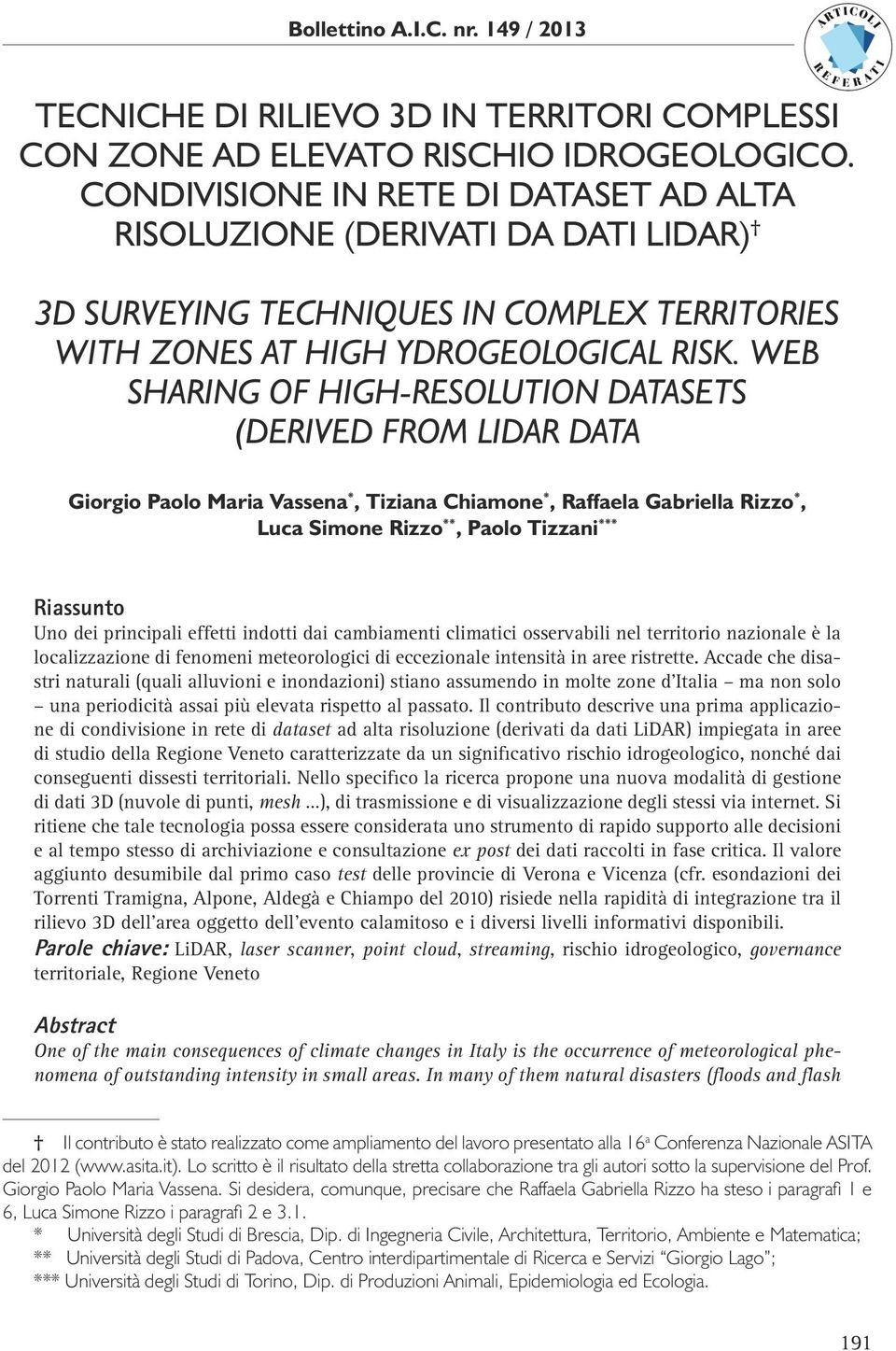 Web sharing of high-resolution datasets (derived from LIDAR data Giorgio Paolo Maria Vassena *, Tiziana Chiamone *, Raffaela Gabriella Rizzo *, Luca Simone Rizzo **, Paolo Tizzani *** Riassunto Uno