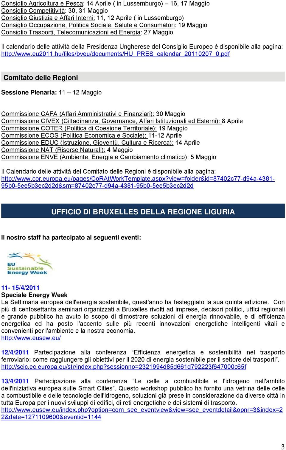Europeo è disponibile alla pagina: http://www.eu2011.hu/files/bveu/documents/hu_pres_calendar_20110207_0.
