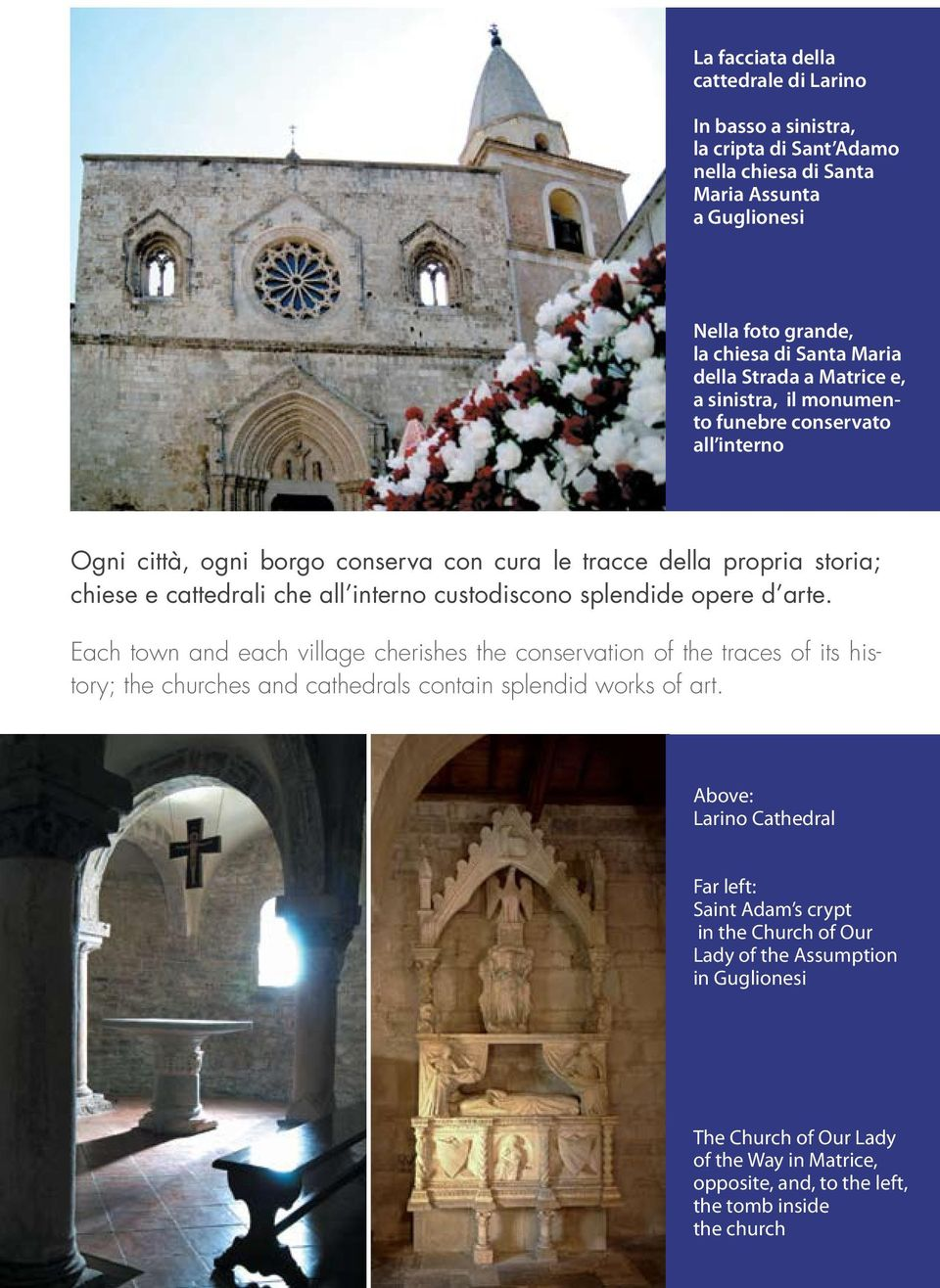 custodiscono splendide opere d arte. Each town and each village cherishes the conservation of the traces of its history; the churches and cathedrals contain splendid works of art.
