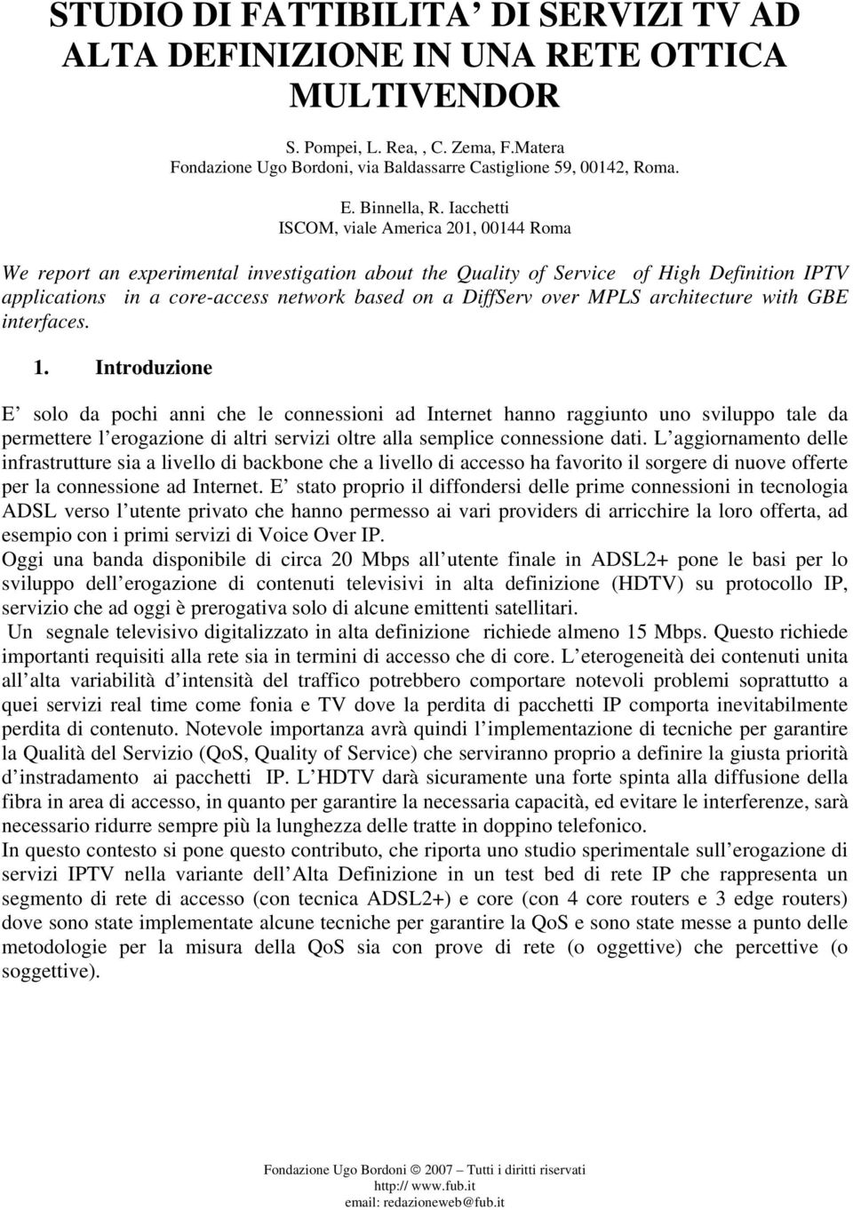 Iacchetti ISCOM, viale America 201, 00144 Roma We report an experimental investigation about the Quality of Service of High Definition IPTV applications in a core-access network based on a DiffServ