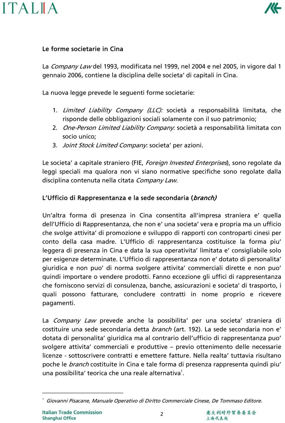 One-Person Limited Liability Company: società a responsabilità limitata con socio unico; 3. Joint Stock Limited Company: societa per azioni.