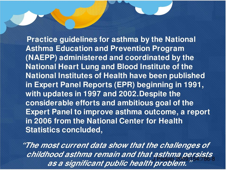 Despite the considerable efforts and ambitious goal of the Expert Panel to improve asthma outcome, a report in 2006 from the National Center for Health