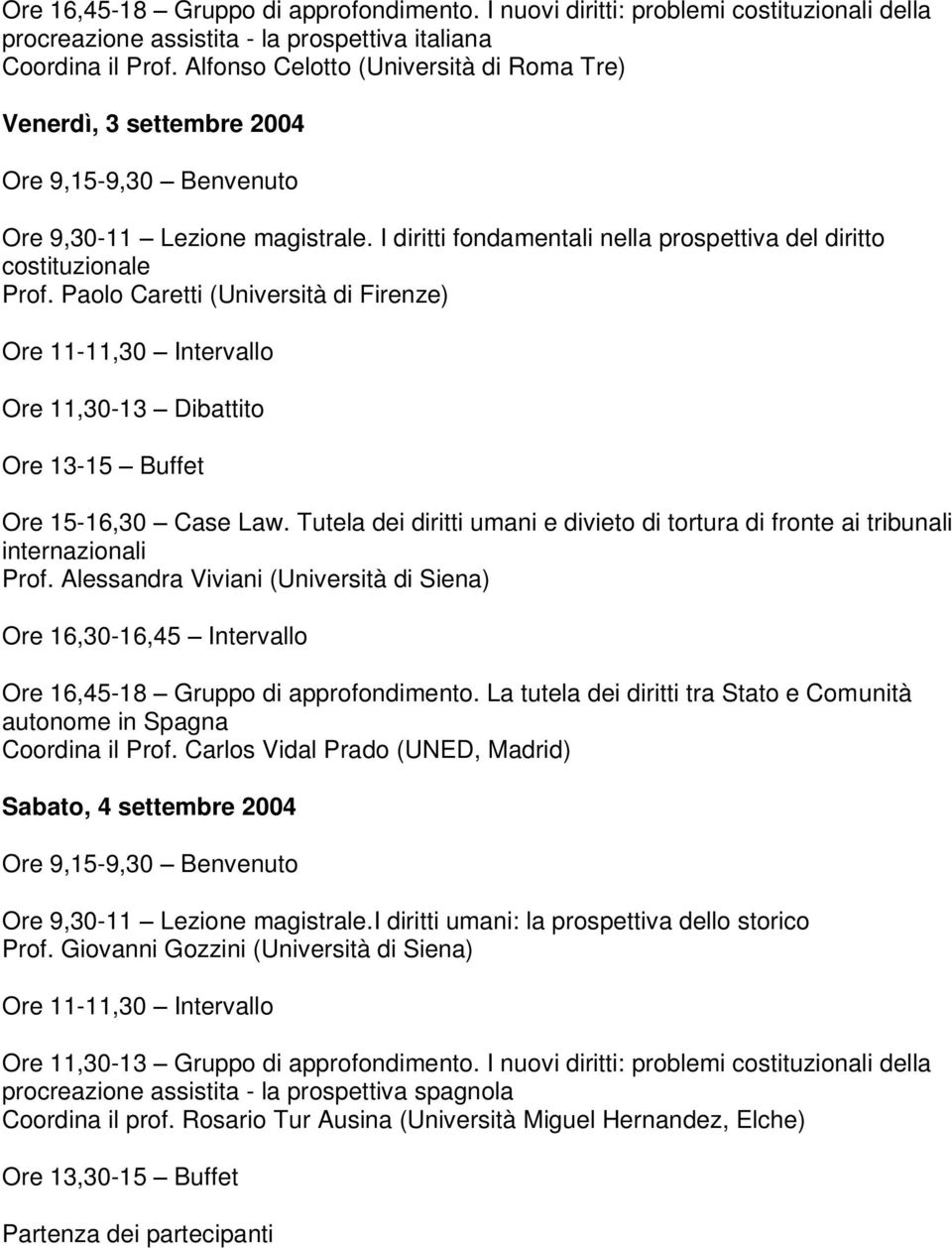 Paolo Caretti (Università di Firenze) Ore 11-11,30 Intervallo Ore 11,30-13 Dibattito Ore 13-15 Buffet Ore 15-16,30 Case Law.