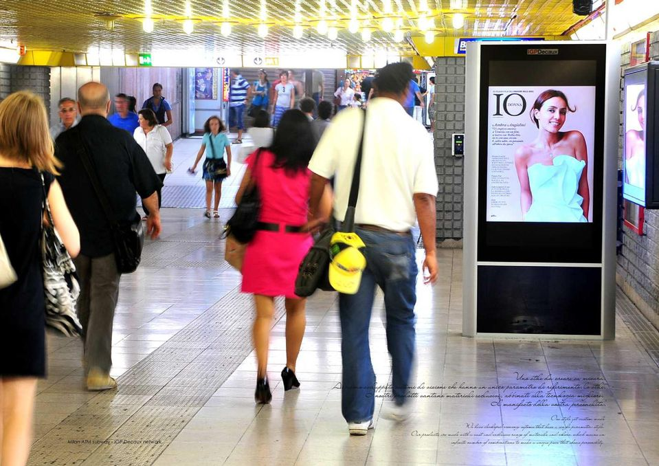 Milan ATM subway- IGP Decaux network One style yet custom made We have developed viewing sytems that have a single parameter: style.