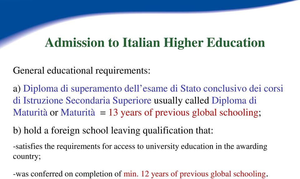 previous global schooling; b) hold a foreign school leaving qualification that: -satisfies the requirements for access