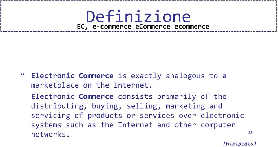 Electronic Commerce consists primarily of the distributing, buying, selling,