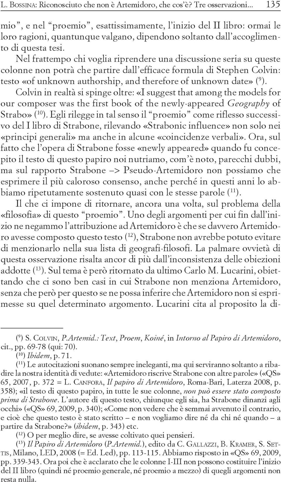 Nel frattempo chi voglia riprendere una discussione seria su queste colonne non potrà che partire dall efficace formula di Stephen Colvin: testo «of unknown authorship, and therefore of unknown date»