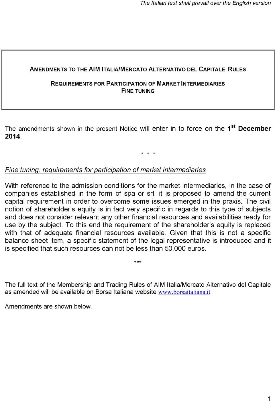 * * * Fine tuning: requirements for participation of market intermediaries With reference to the admission conditions for the market intermediaries, in the case of companies established in the form
