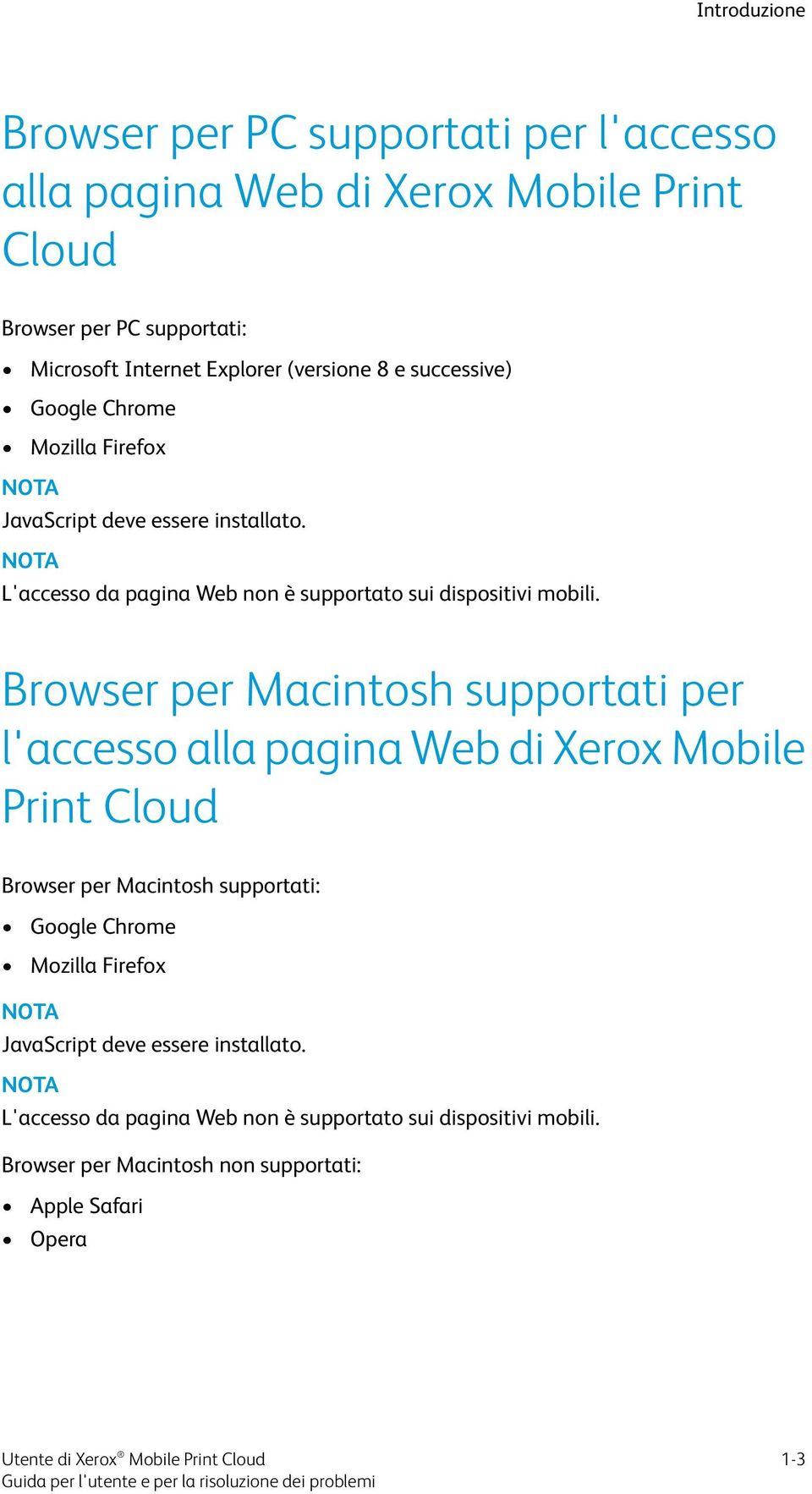 Browser per Macintosh supportati per l'accesso alla pagina Web di Xerox Mobile Print Cloud Browser per Macintosh supportati: Google Chrome Mozilla Firefox