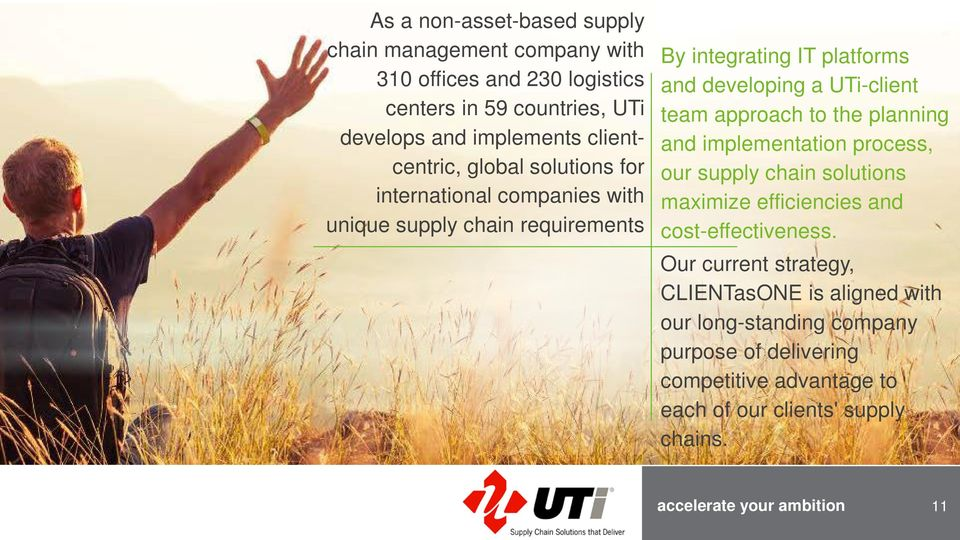 UTi-client team approach to the planning and implementation process, our supply chain solutions maximize efficiencies and cost-effectiveness.