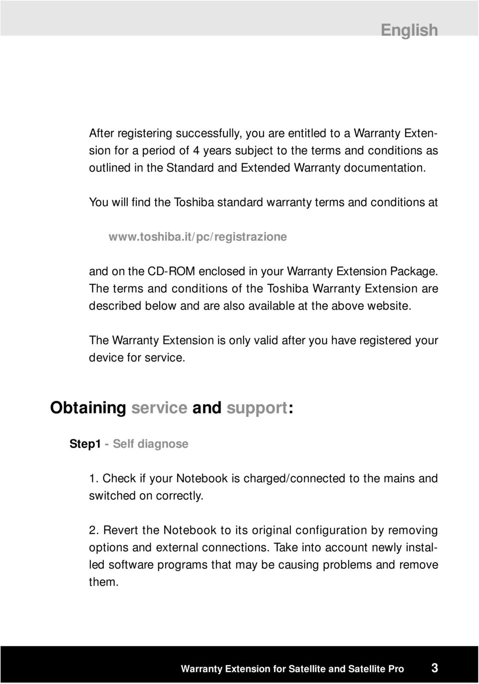 The terms and conditions of the Toshiba Warranty Extension are described below and are also available at the above website.