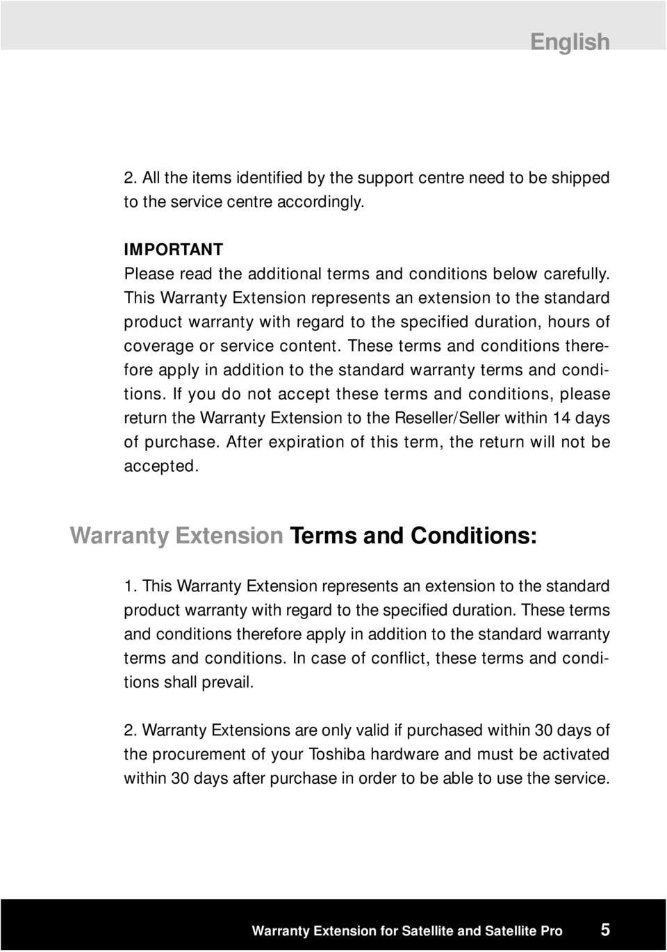 These terms and conditions therefore apply in addition to the standard warranty terms and conditions.