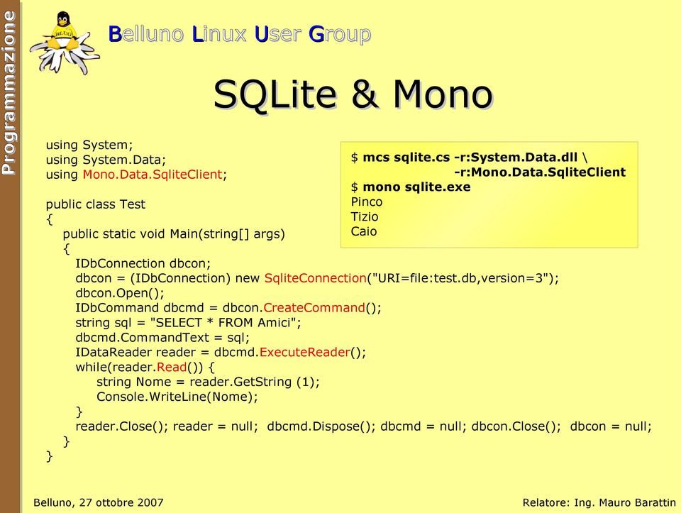 "dll \ -r:mono.data.sqliteclient $ mono sqlite.exe Pinco Tizio Caio dbcon = (IDbConnection) new SqliteConnection(""URI=file:test.db,version=3""); dbcon."