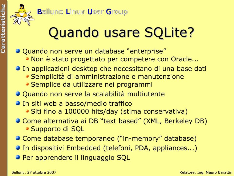 non serve la scalabilità multiutente In siti web a basso/medio traffico Siti fino a 100000 hits/day (stima conservativa) Come alternativa ai DB text