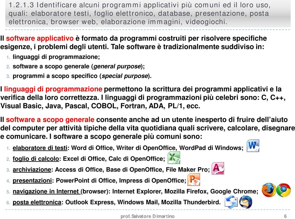 linguaggi di programmazione; 2. software a scopo generale (general purpose); 3. programmi a scopo specifico (special purpose).