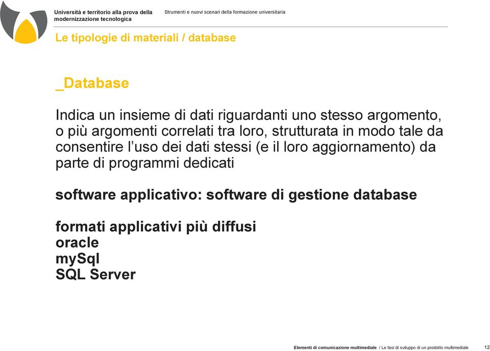 aggiornamento) da parte di programmi dedicati software applicativo: software di gestione database formati