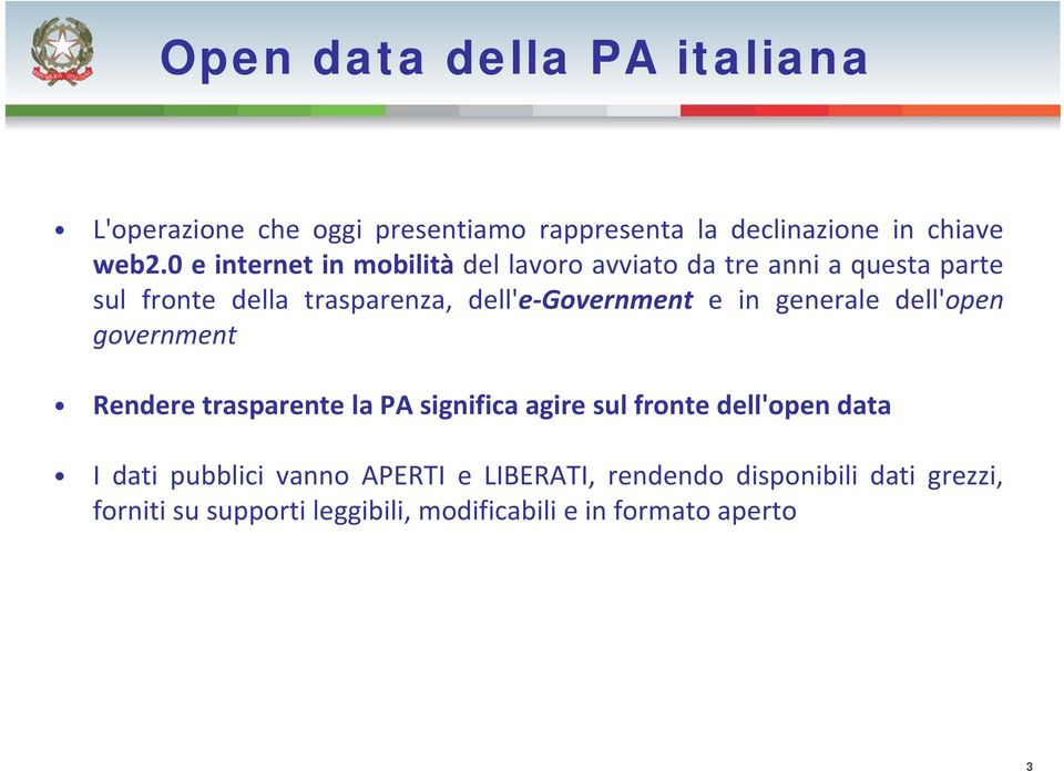 Government e in generale dell'open government Rendere trasparente la PA significa ifi agire sul fronte dell'open data