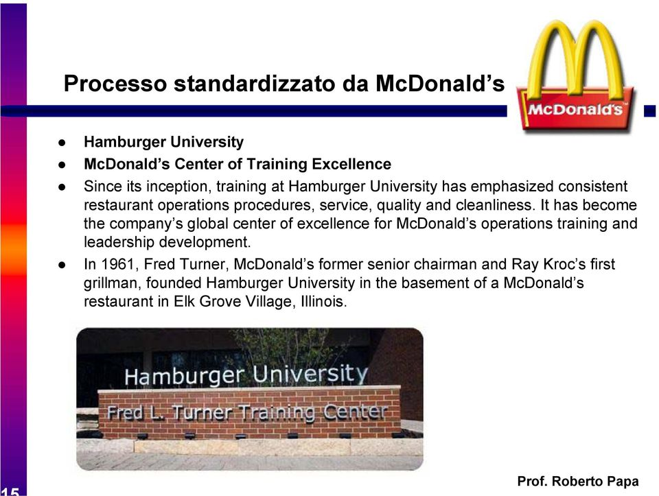 It has become the company s global center of excellence for McDonald s operations training and leadership development.