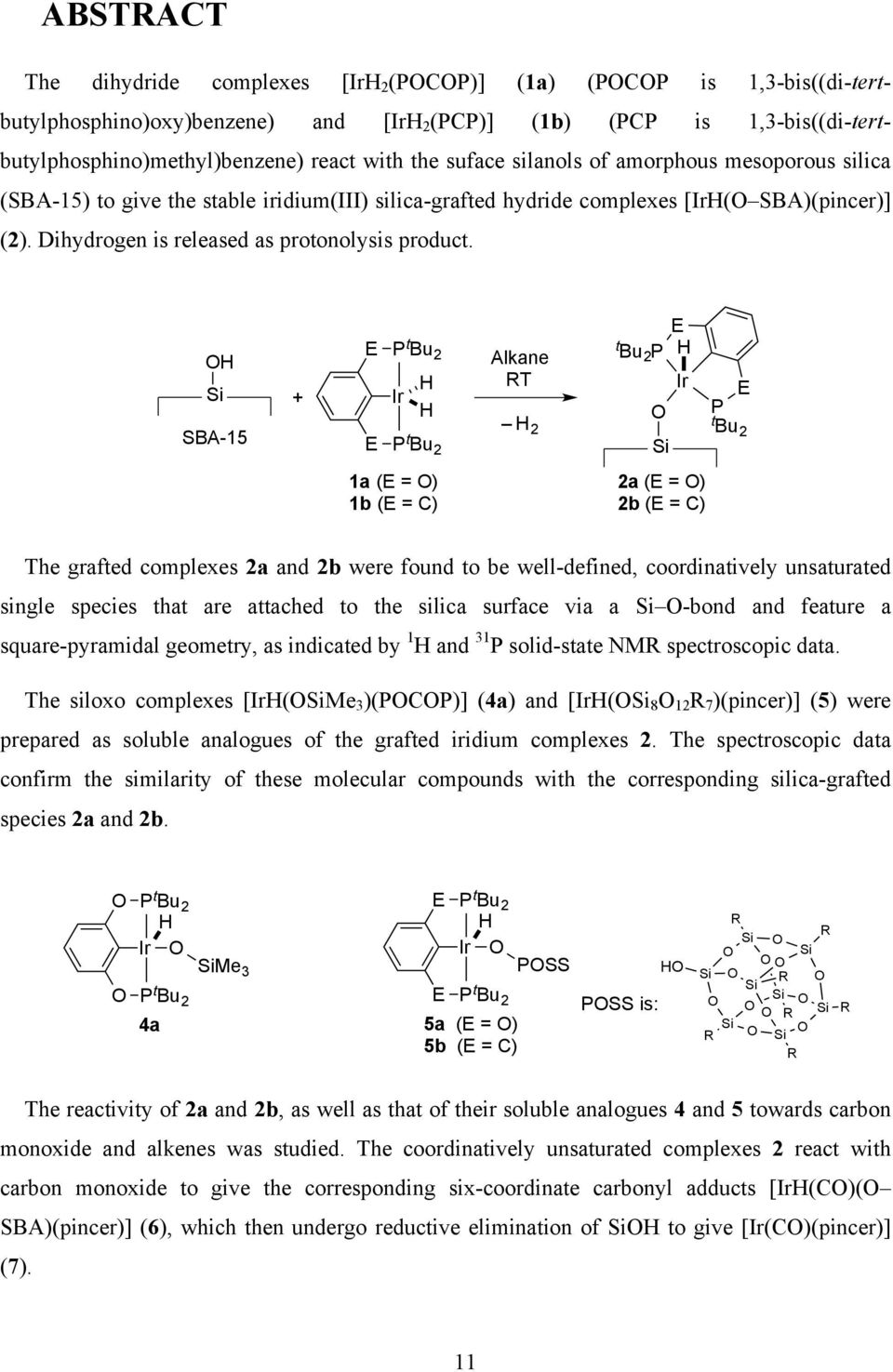 SBA-15 + Alkane T 2 t Bu 2 t Bu 2 1a ( = ) 1b ( = C) 2a ( = ) 2b ( = C) The grafted complexes 2a and 2b were found to be well-defined, coordinatively unsaturated single species that are attached to
