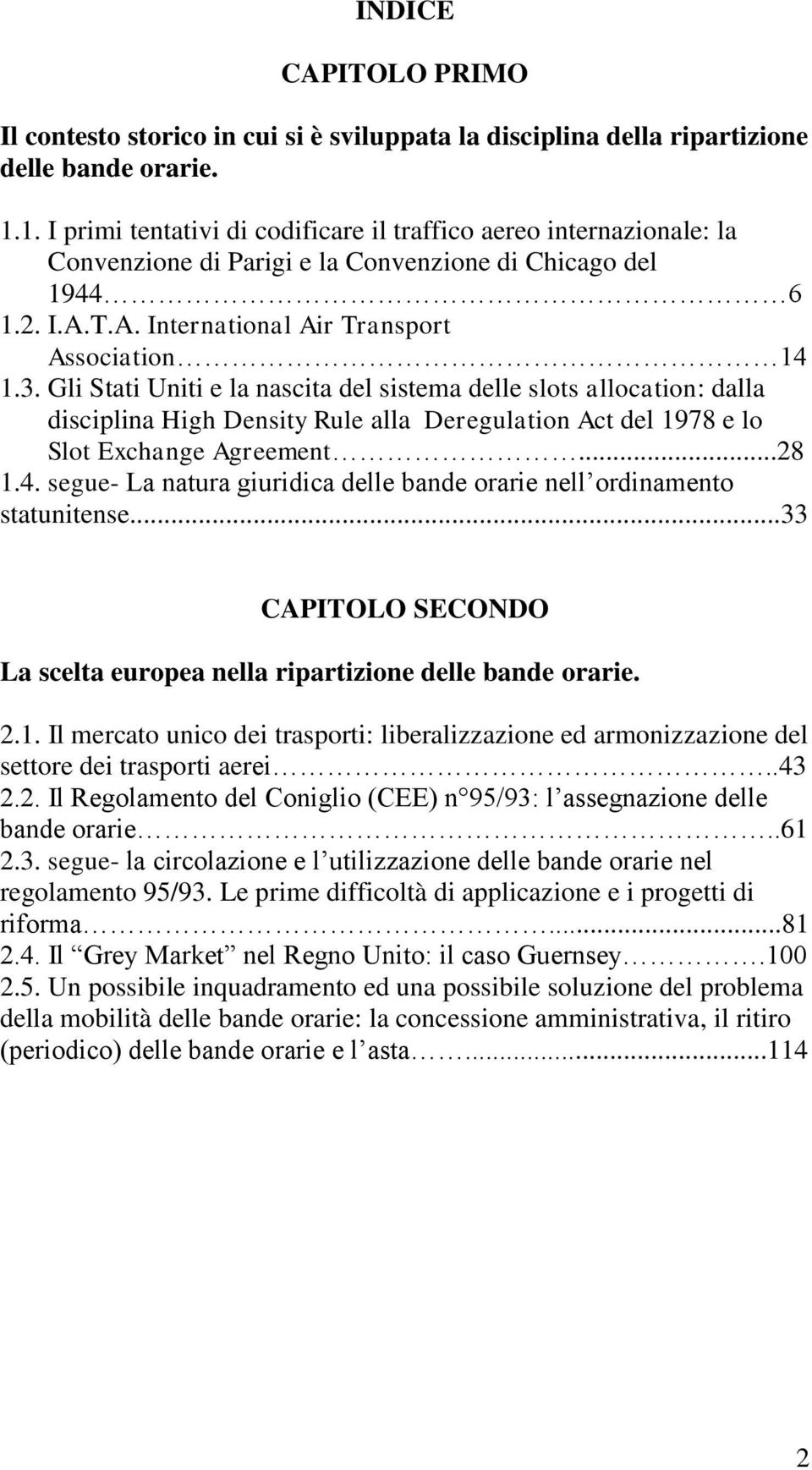 Gli Stati Uniti e la nascita del sistema delle slots allocation: dalla disciplina High Density Rule alla Deregulation Act del 1978 e lo Slot Exchange Agreement...28 1.4.