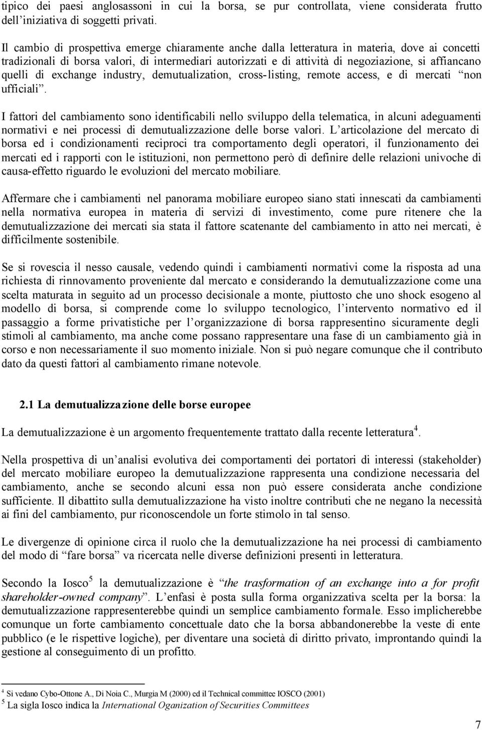 quelli di exchange industry, demutualization, cross-listing, remote access, e di mercati non ufficiali.