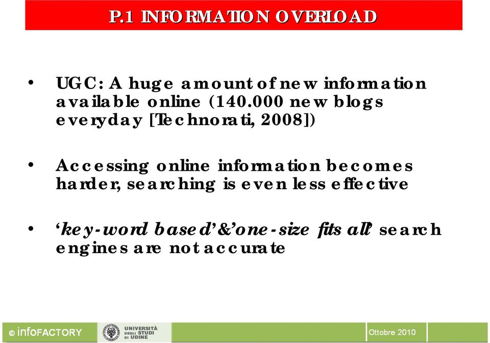 000 new blogs everyday [Technorati, 2008]) Accessing online