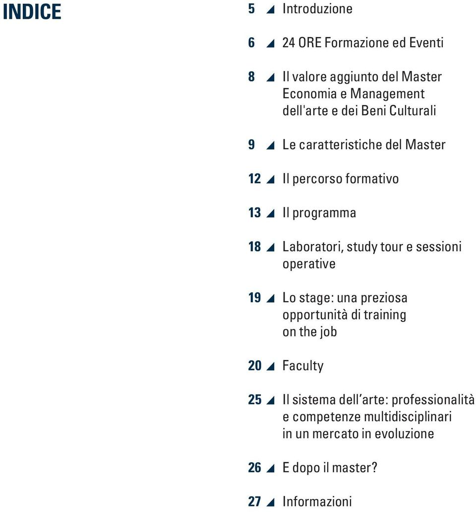 tour e sessioni operative 19 Lo stage: una preziosa opportunità di training on the job 20 Faculty 25 Il sistema dell