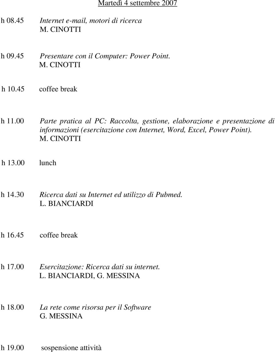 Power Point). h 13.00 lunch h 14.30 Ricerca dati su Internet ed utilizzo di Pubmed. L. BIANCIARDI h 16.45 h 17.