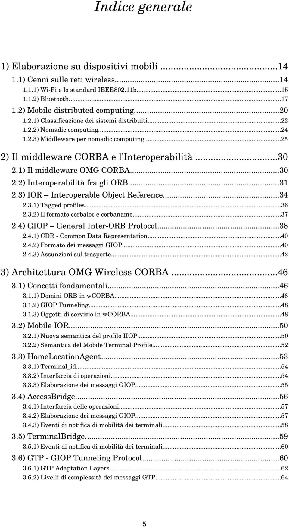 1) Il middleware OMG CORBA...30 2.2) Interoperabilità fra gli ORB...31 2.3) IOR Interoperable Object Reference...34 2.3.1) Tagged profiles...36 2.3.2) Il formato corbaloc e corbaname...37 2.