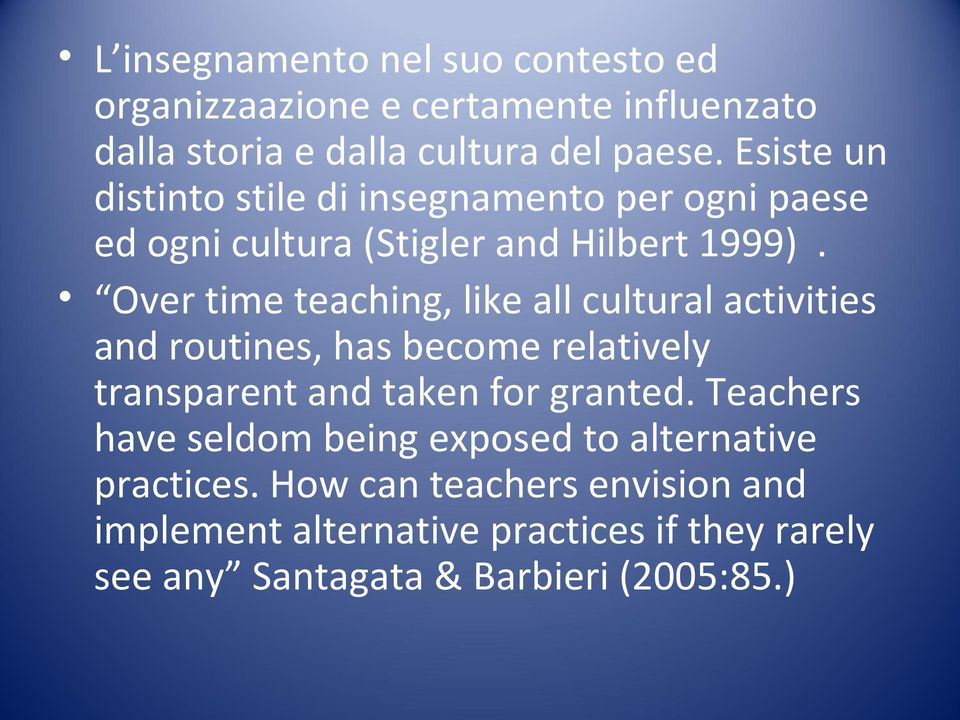 Over time teaching, like all cultural activities and routines, has become relatively transparent and taken for granted.
