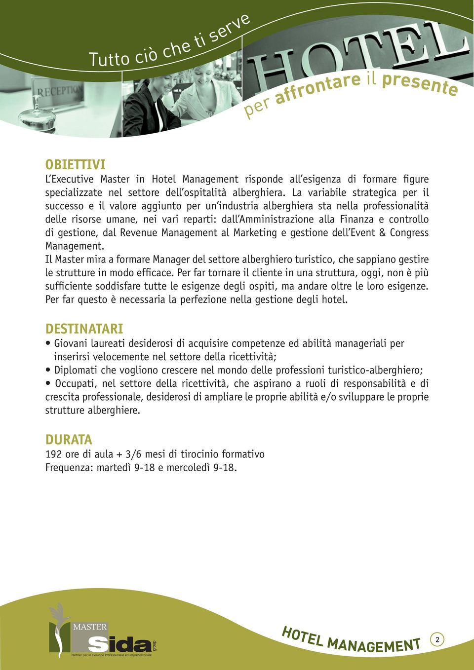 controllo di gestione, dal Revenue Management al Marketing e gestione dell Event & Congress Management.